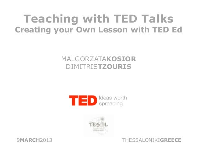 Teaching with TED TalksCreating your Own Lesson with TED Ed             MALGORZATAKOSIOR              DIMITRISTZOURIS9MARC...