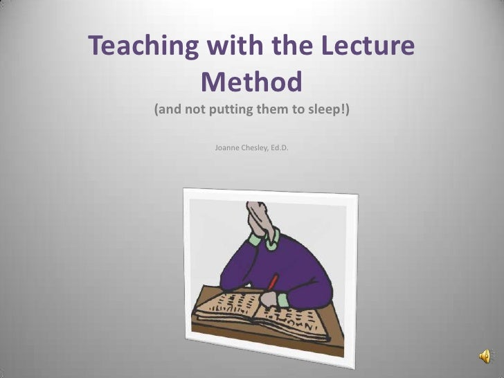 Teaching with the Lecture Method<br />(and not putting them to sleep!)<br />Joanne Chesley, Ed.D.<br />
