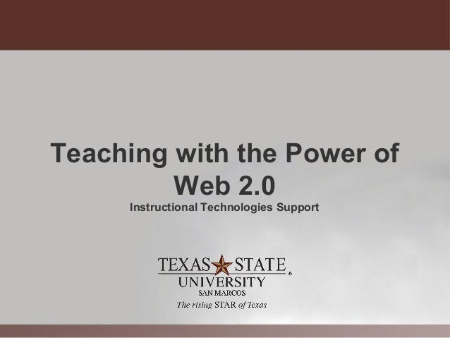 Teaching with the Power of         Web 2.0     Instructional Technologies Support