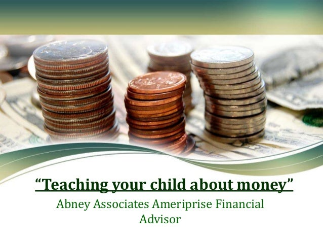 """""""Teaching your child about money"""" Abney Associates Ameriprise Financial Advisor"""