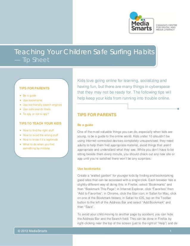Teaching Your Children Safe Surfing Habits — Tip Sheet  TIPS FOR PARENTS  Be a guide  Use bookmarks  Use kid-friendl...