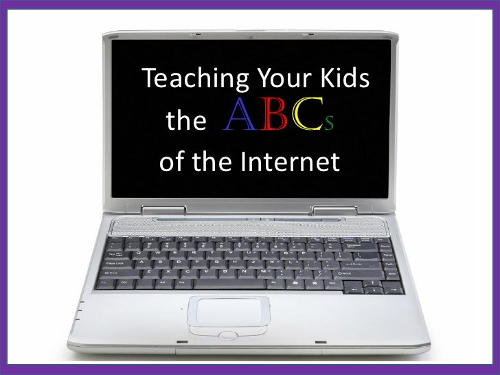 Teaching your children the abcs of the internet
