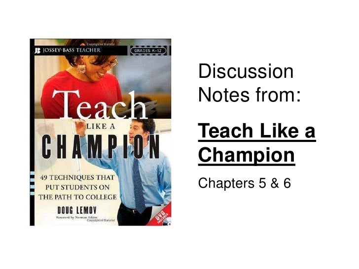 Discussion Notes from: Teach Like a Champion Chapters 5 & 6