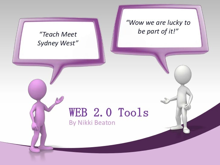"""""""Wow we are lucky to""""Teach Meet                   be part of it!""""Sydney West""""         WEB 2.0 Tools         By Nikki Beaton"""