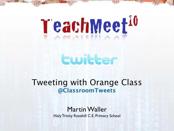 Tweeting with Orange Class        @ClassroomTweets                Martin Waller      Holy Trinity Rosehill C.E. Primary Sc...