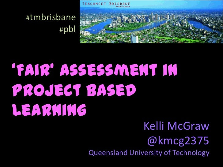 #tmbrisbane        #pbl'Fair' Assessment inProject BasedLearning                              Kelli McGraw                ...