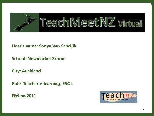 Host's name: Sonya Van SchaijikSchool: Newmarket SchoolCity: AucklandRole: Teacher e-learning, ESOLEfellow20111