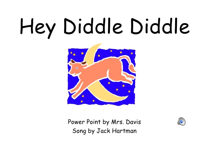 Hey Diddle Diddle Power Point by Mrs. Davis Song by Jack Hartman