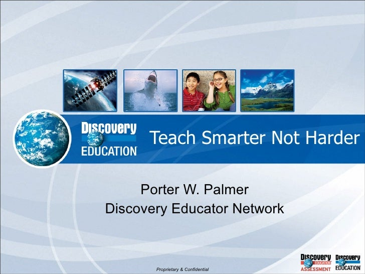 Teach Smarter Not Harder Porter W. Palmer Discovery Educator Network