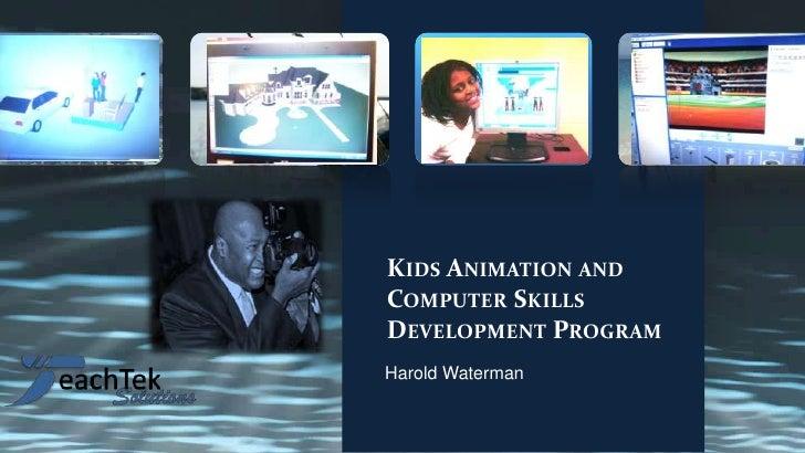 KIDS ANIMATION ANDCOMPUTER SKILLSDEVELOPMENT PROGRAMHarold Waterman