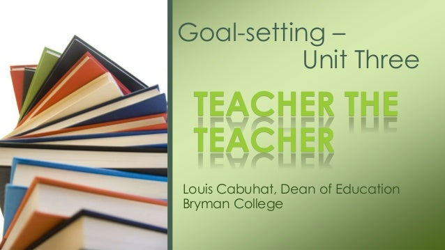 Teach the teacher goal setting (unit three)