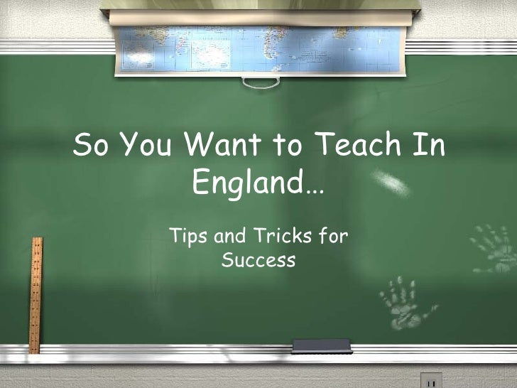 So You Want to Teach In England… Tips and Tricks for Success