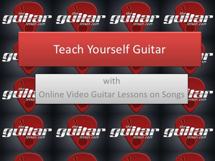 TeachYourselfGuitar<br />with<br />Online Video GuitarLessonsonSongs<br />