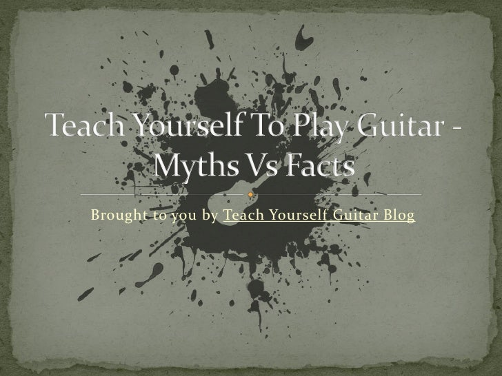 Teach Yourself To Play Guitar -  Myths Vs Facts
