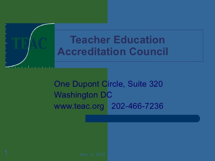 Teacher Education  Accreditation Council One Dupont Circle, Suite 320 Washington DC www.teac.org  202-466-7236 Nov 12, 2010