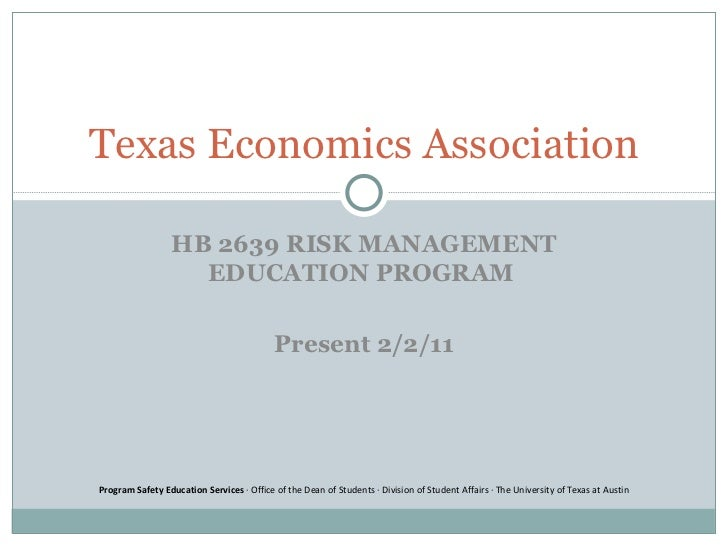 HB 2639 RISK MANAGEMENT EDUCATION PROGRAM  Present 2/2/11 Texas Economics Association Program Safety Education Services  ∙...