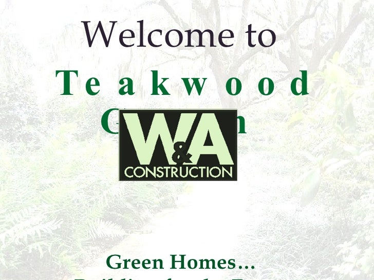 Welcome to  Teakwood Green   Green Homes…  Building for the Future E-300,Energy Star®,NAHB Green