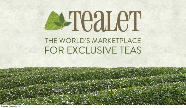 Tealet                          THE WORLD'S MARKETPLACE                          FOR EXCLUSIVE TEASTuesday, February 5, 13