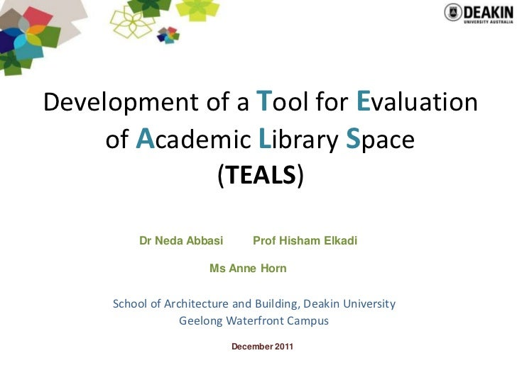 Development of a Tool for Evaluation     of Academic Library Space             (TEALS)          Dr Neda Abbasi       Prof ...