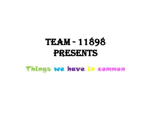 Team - 11898     presentsThings we have in common