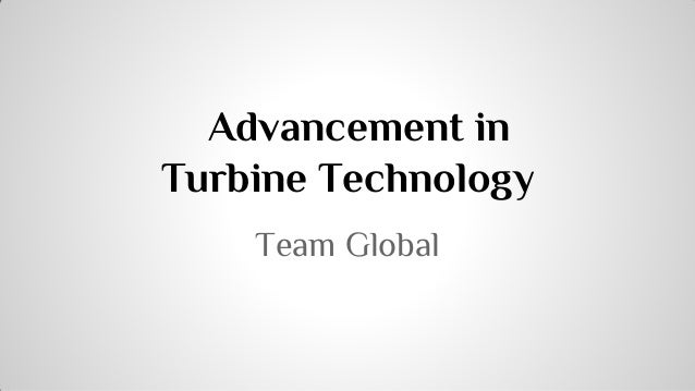 Advancement in Turbine Technology Team Global