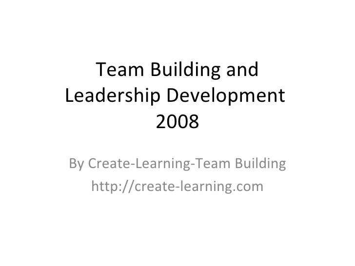 Team Building and Leadership Development  2008 By Create-Learning-Team Building http://create-learning.com
