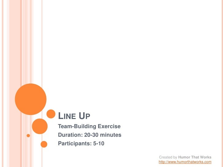 Line Up<br />Team-Building Exercise<br />Duration: 20-30 minutes<br />Participants: 5-10<br />Created by Humor That Works<...