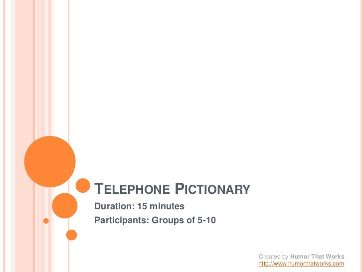 Telephone Pictionary<br />Duration: 15 minutes<br />Participants: Groups of 5-10<br />Created by Humor That Works<br />htt...