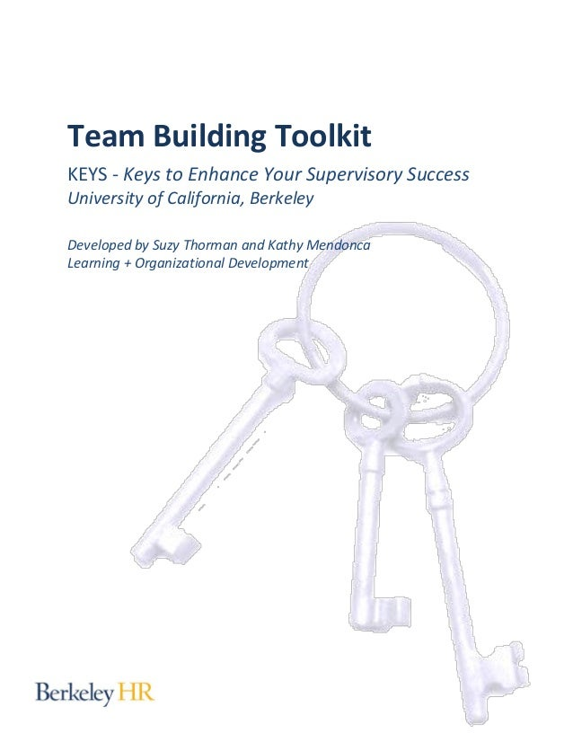 Team Building Toolkit KEYS - Keys to Enhance Your Supervisory Success University of California, Berkeley Developed by Suzy...