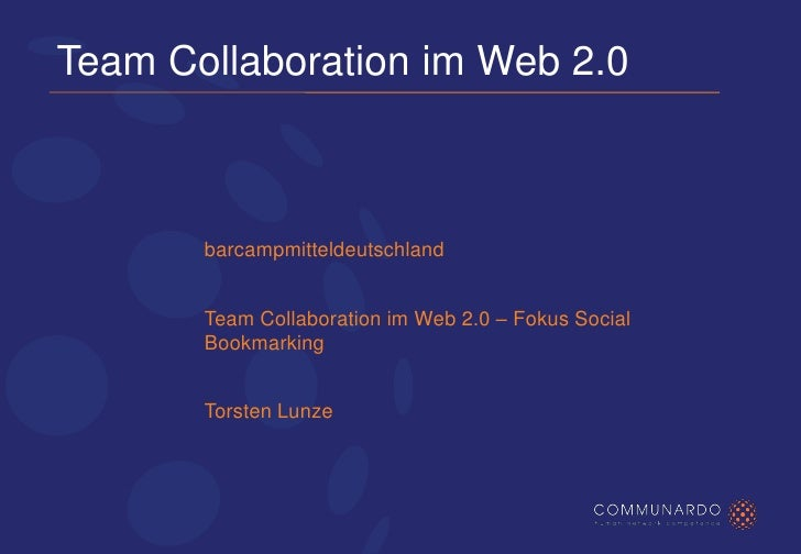 Team Collaboration im Web 2.0           barcampmitteldeutschland          Team Collaboration im Web 2.0 – Fokus Social    ...