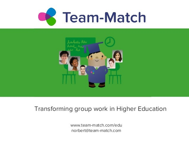 Transforming group work in Higher Education www.team-match.com/edu norbert@team-match.com