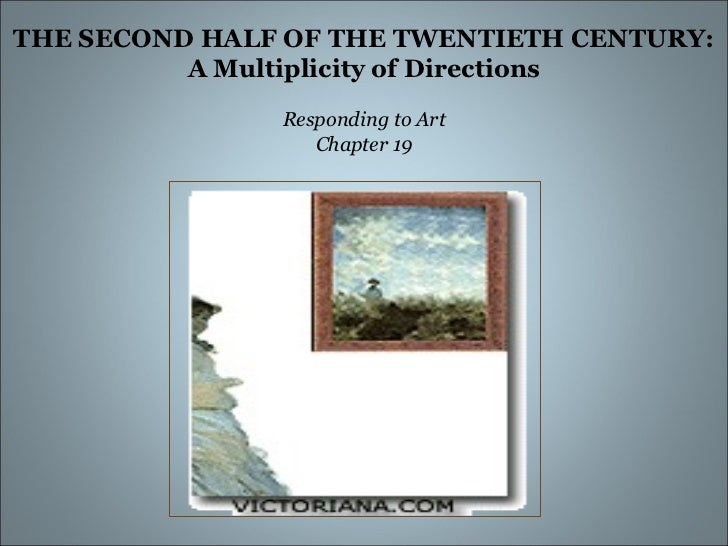 THE SECOND HALF OF THE TWENTIETH CENTURY: A Multiplicity of Directions Responding to Art Chapter 19