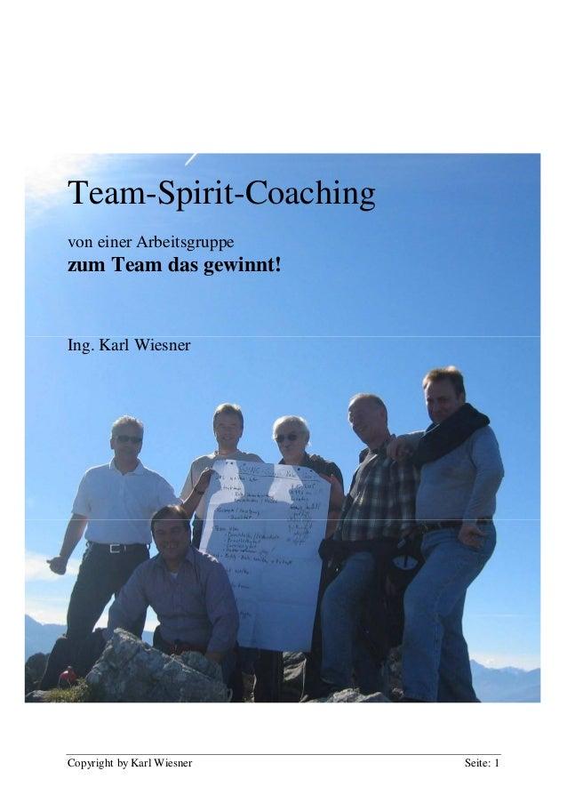 Copyright by Karl Wiesner Seite: 1 Team-Spirit-Coaching von einer Arbeitsgruppe zum Team das gewinnt! Ing. Karl Wiesner