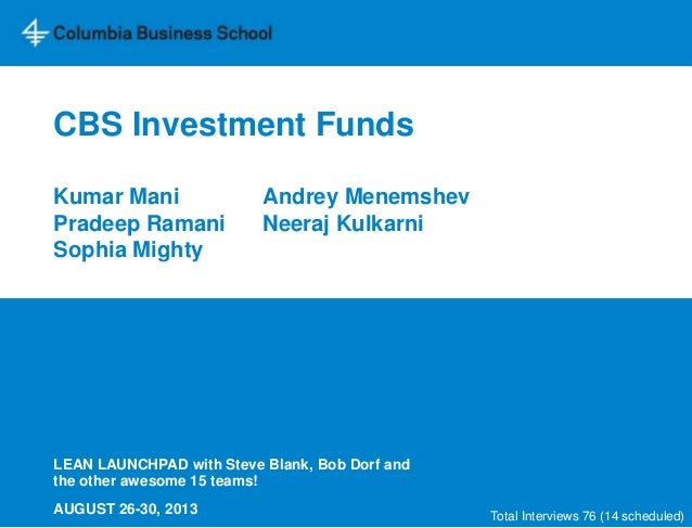 CBS Investment Funds Kumar Mani Andrey Menemshev Pradeep Ramani Neeraj Kulkarni Sophia Mighty LEAN LAUNCHPAD with Steve Bl...