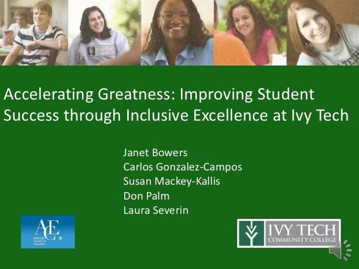 Accelerating Greatness: Improving StudentSuccess through Inclusive Excellence at Ivy Tech                Janet Bowers     ...
