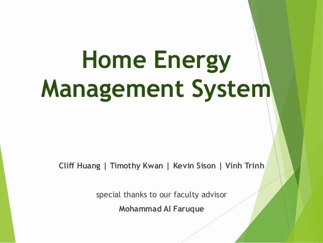 Home EnergyManagement SystemCliff Huang | Timothy Kwan | Kevin Sison | Vinh Trinhspecial thanks to our faculty advisorMoha...