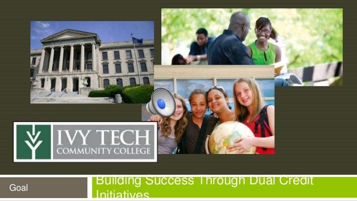 Goal       Building Success Through Dual Credit       Initiatives