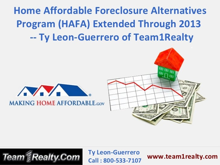 Home Affordable Foreclosure AlternativesProgram (HAFA) Extended Through 2013   -- Ty Leon-Guerrero of Team1Realty         ...