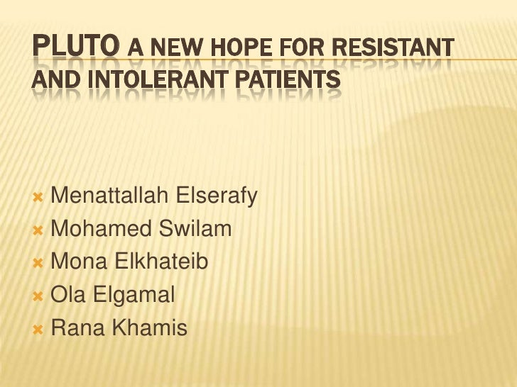 Pluto a new hope for resistant and intolerant patients<br />MenattallahElserafy<br />Mohamed Swilam<br />Mona Elkhateib<br...
