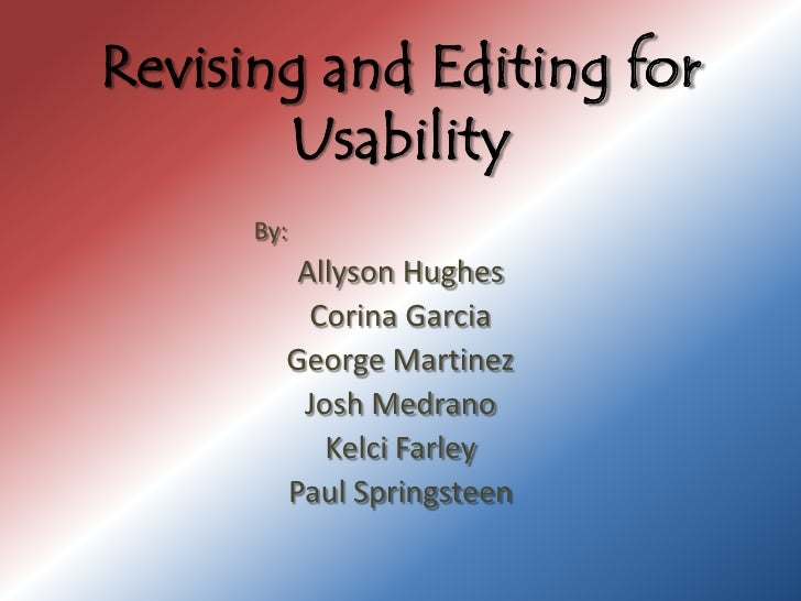 Revising and Editing for Usability<br />                     By:<br />Allyson Hughes<br />Corina Garcia<br />George Martin...