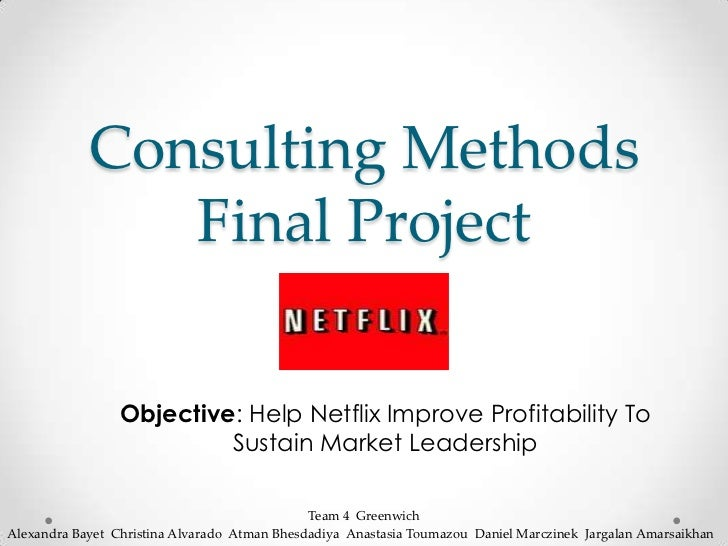 Consulting Methods               Final Project                 Objective: Help Netflix Improve Profitability To           ...