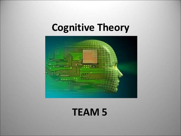 Cognitive Theory    TEAM 5