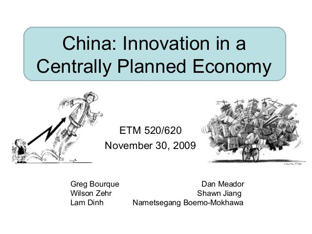 China: Innovation in aCentrally Planned EconomyETM 520/620November 30, 2009Greg Bourque Dan MeadorWilson Zehr Shawn JiangL...