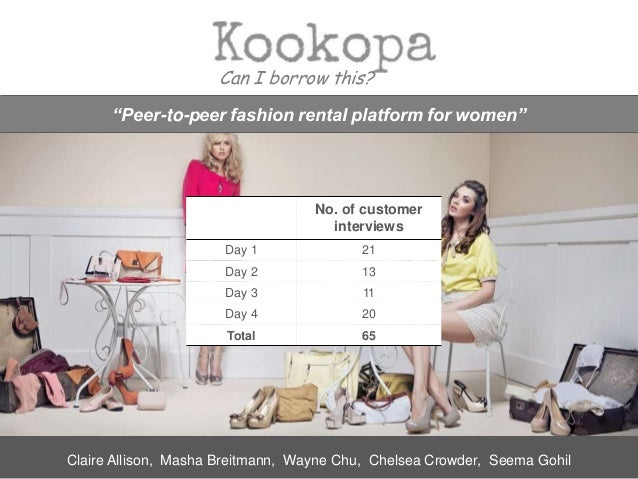 "Can I borrow this? No. of customer interviews Day 1 21 Day 2 13 Day 3 11 Day 4 20 Total 65 ""Peer-to-peer fashion rental pl..."