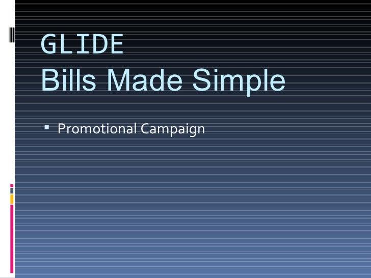 GLIDE Bills Made Simple <ul><li>Promotional Campaign </li></ul>