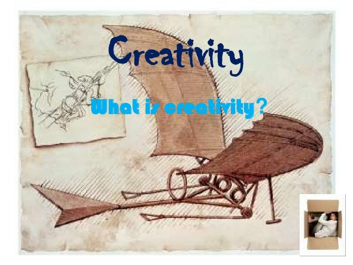 Creativity<br />What is creativity?<br />