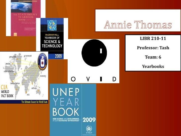 Annie Thomas<br />LIBR 210-11<br />Professor: Tash<br />Team: 6<br />Yearbooks <br />