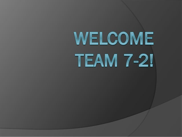 Team 7-2 Teachers and Assistants Teachers:  Ms. Johnson – Team Leader  Mrs. Bywater  Ms. Richter  Mrs. Orozco  Mr. Ve...