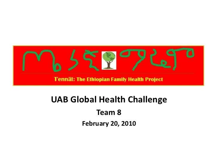 UAB Global Health Challenge           Team 8       February 20, 2010