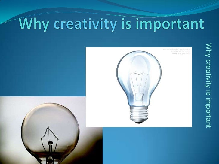 why creativity is important In this article, we look at 1) characteristics of the entrepreneurial process, 2) why creativity is so important for entrepreneurs, 3) the link between.